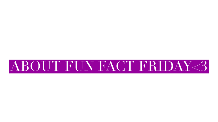 FUN FACT FRIDAY No. 7